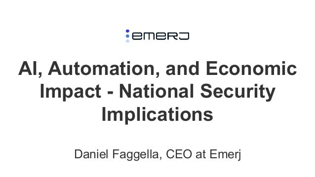 AI, Automation, and Economic Impact - National Security Implications Daniel Faggella, CEO at Emerj