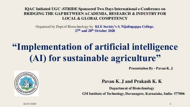 """Implementation of artificial intelligence (AI) for sustainable agriculture"" Pavan K. J and Prakash K. K Department of Bio..."