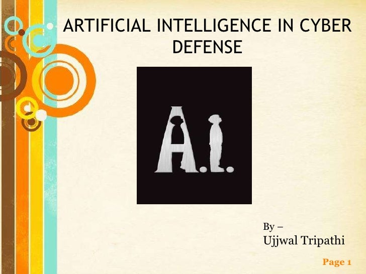 ARTIFICIAL INTELLIGENCE IN CYBER             DEFENSE                      By –                      Ujjwal Tripathi       ...
