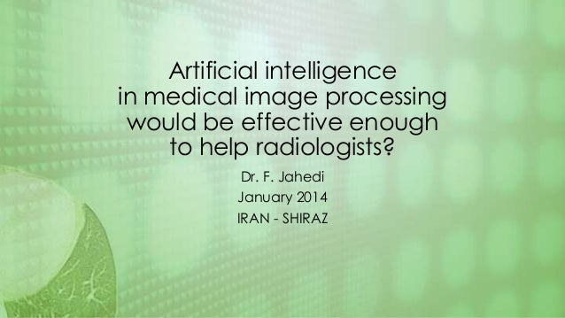 Artificial intelligence in medical image processing would be effective enough to help radiologists? Dr. F. Jahedi January ...