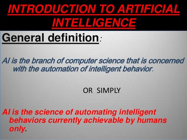 artificial intelligence branch of computer science Artificial intelligence artificial intelligence also known as (al) is defined as a branch of computer science dealing with the simulation of intelligent behavior in computers.