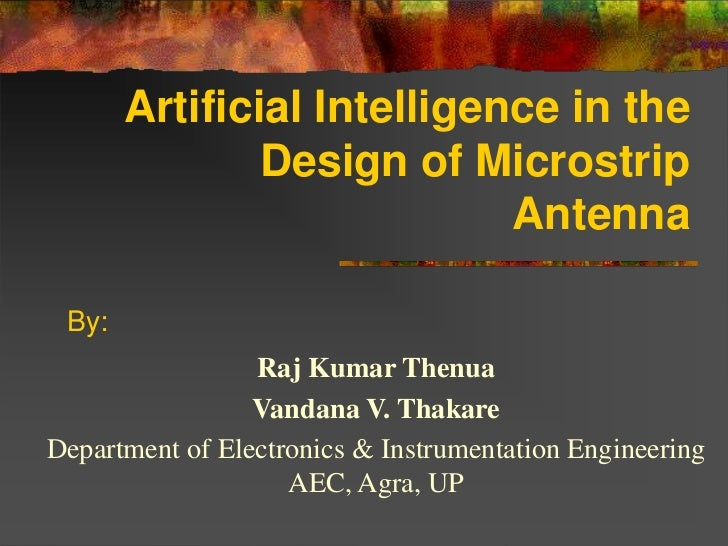 Artificial Intelligence in the               Design of Microstrip                            Antenna By:                 R...