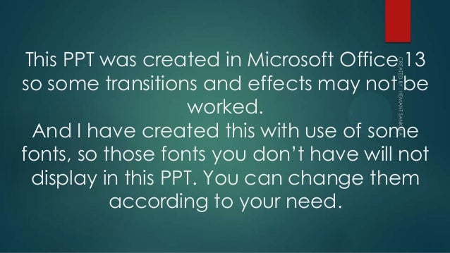 This PPT was created in Microsoft Office 13 so some transitions and effects may not be worked. And I have created this wit...