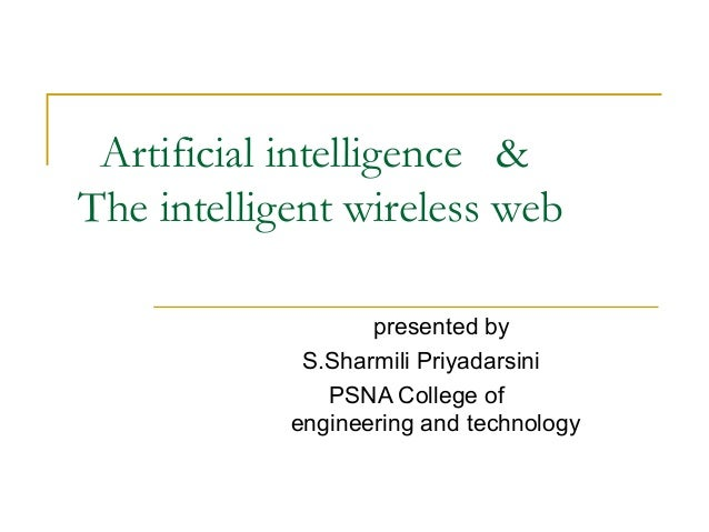 Artificial intelligence & The intelligent wireless web presented by S.Sharmili Priyadarsini PSNA College of engineering an...
