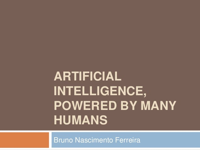 ARTIFICIALINTELLIGENCE,POWERED BY MANYHUMANSBruno Nascimento Ferreira