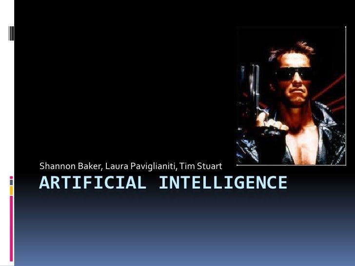 Artificial Intelligence<br />Shannon Baker, Laura Paviglianiti, Tim Stuart<br />