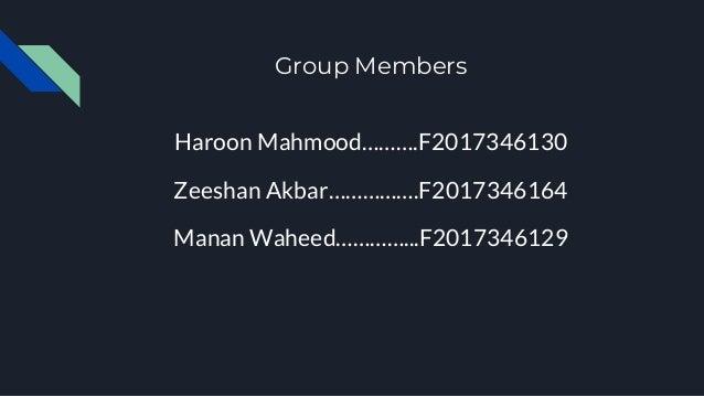 Group Members Haroon Mahmood……….F2017346130 Zeeshan Akbar…………….F2017346164 Manan Waheed…………...F2017346129