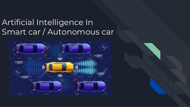 Artificial Intelligence In Smart car / Autonomous car