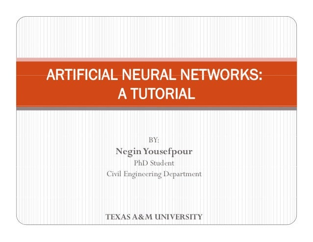 ARTIFICIAL NEURAL NETWORKS:          A TUTORIAL                   BY:         Negin Yousefpour                PhD Student ...