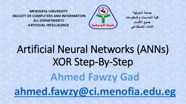 Artificial Neural Networks (ANNs) XOR Step-By-Step MENOUFIA UNIVERSITY FACULTY OF COMPUTERS AND INFORMATION ALL DEPARTMENT...