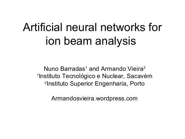 Artificial neural networks for      ion beam analysis      Nuno Barradas1 and Armando Vieira2  1    Instituto Tecnológico ...