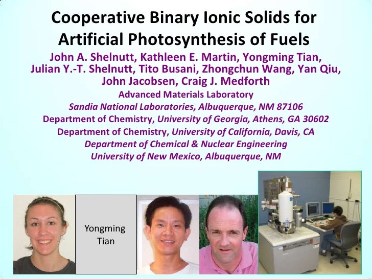 Cooperative Binary Ionic Solids for    Artificial Photosynthesis of Fuels    John A. Shelnutt, Kathleen E. Martin, Yongmin...