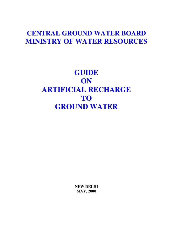 CENTRAL GROUND WATER BOARDMINISTRY OF WATER RESOURCES          GUIDE            ON   ARTIFICIAL RECHARGE            TO    ...