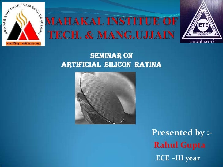 MAHAKAL INSTITUE OF TECH. & MANG.UJJAIN<br />Seminar on <br />Artificial  silicon  ratina<br />Presented by :-<br />Rahul ...