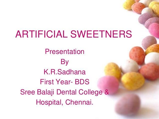ARTIFICIAL SWEETNERSPresentationByK.R.SadhanaFirst Year- BDSSree Balaji Dental College &Hospital, Chennai.