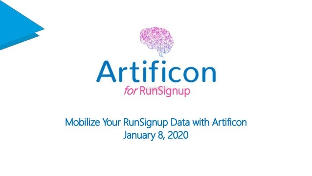 for RunSignup Mobilize Your RunSignup Data with Artificon January 8, 2020