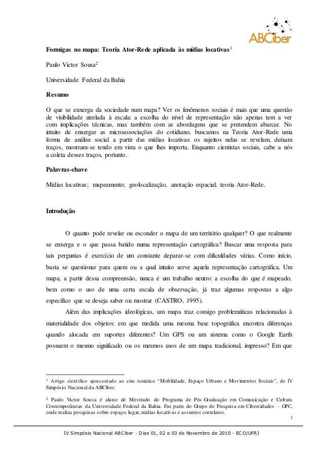 IV Simpósio Nacional ABCiber - Dias 01, 02 e 03 de Novembro de 2010 - ECO/UFRJ 1 Formigas no mapa: Teoria Ator-Rede aplica...
