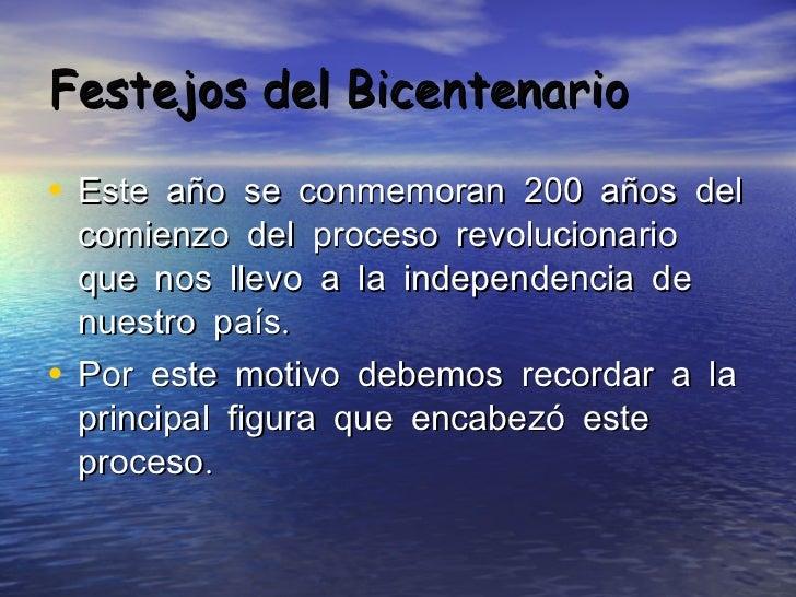 Festejos del Bicentenario <ul><li>Este año se conmemoran 200 años del comienzo del proceso revolucionario que nos llevo a ...