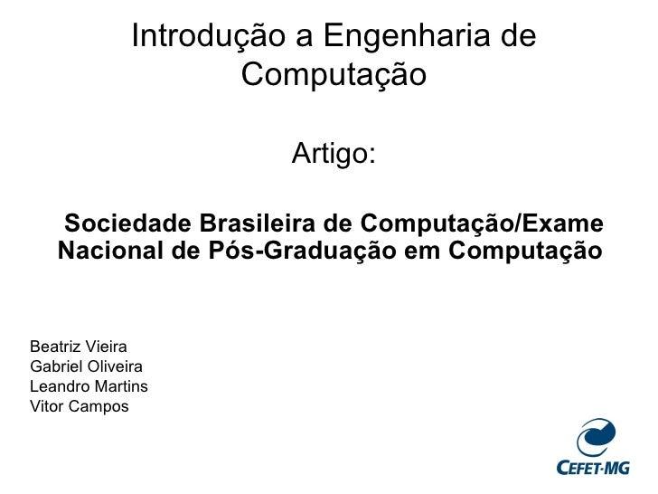 Introdução a Engenharia de Computação Artigo: Sociedade Brasileira de Computação/Exame Nacional de Pós-Graduação em Comput...