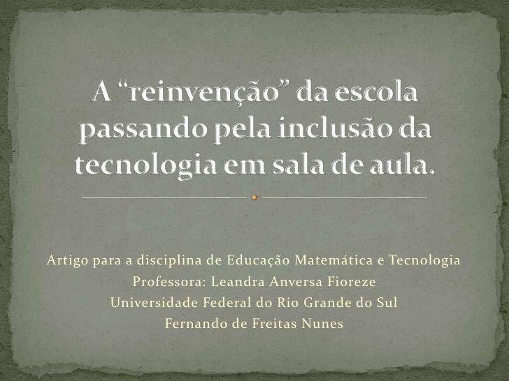Artigo para a disciplina de Educação Matemática e Tecnologia             Professora: Leandra Anversa Fioreze         Unive...
