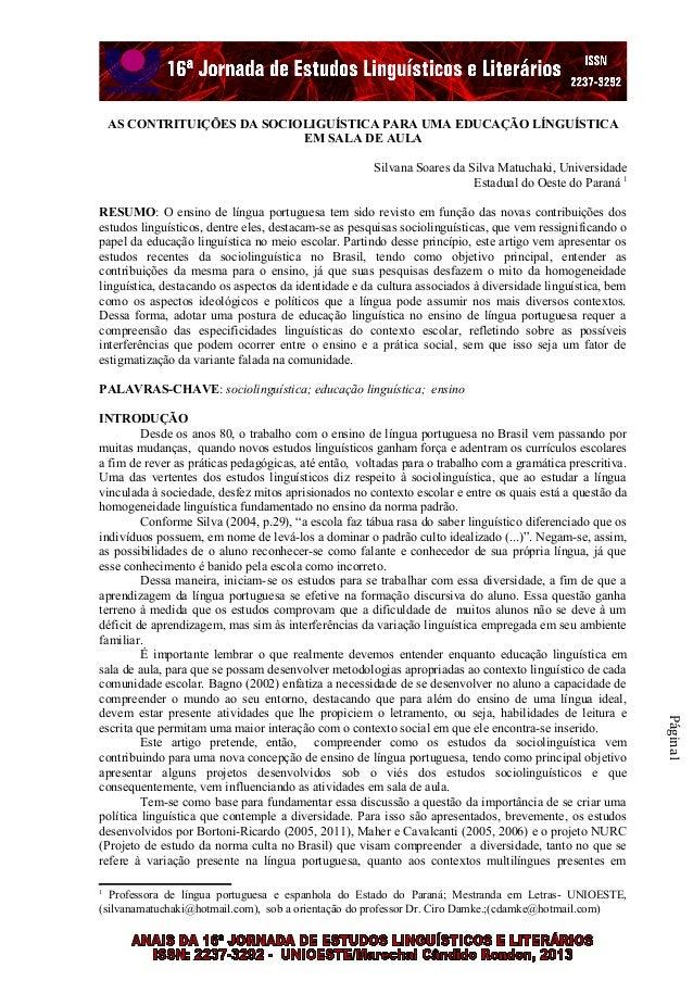AS CONTRITUIÇÕES DA SOCIOLIGUÍSTICA PARA UMA EDUCAÇÃO LÍNGUÍSTICA EM SALA DE AULA Silvana Soares da Silva Matuchaki, Unive...