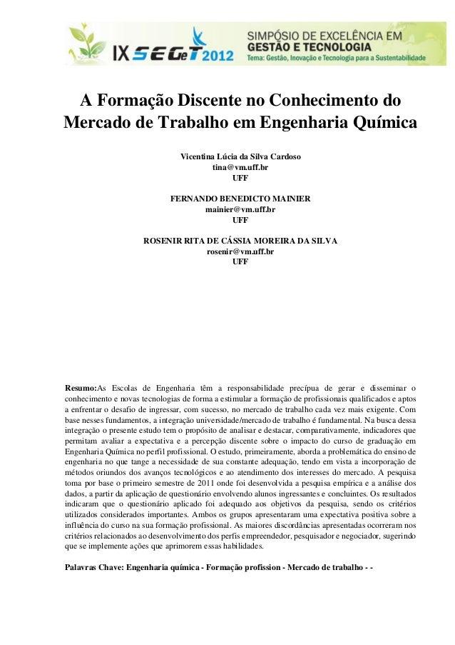 A Formação Discente no Conhecimento do Mercado de Trabalho em Engenharia Química Vicentina Lúcia da Silva Cardoso tina@vm....