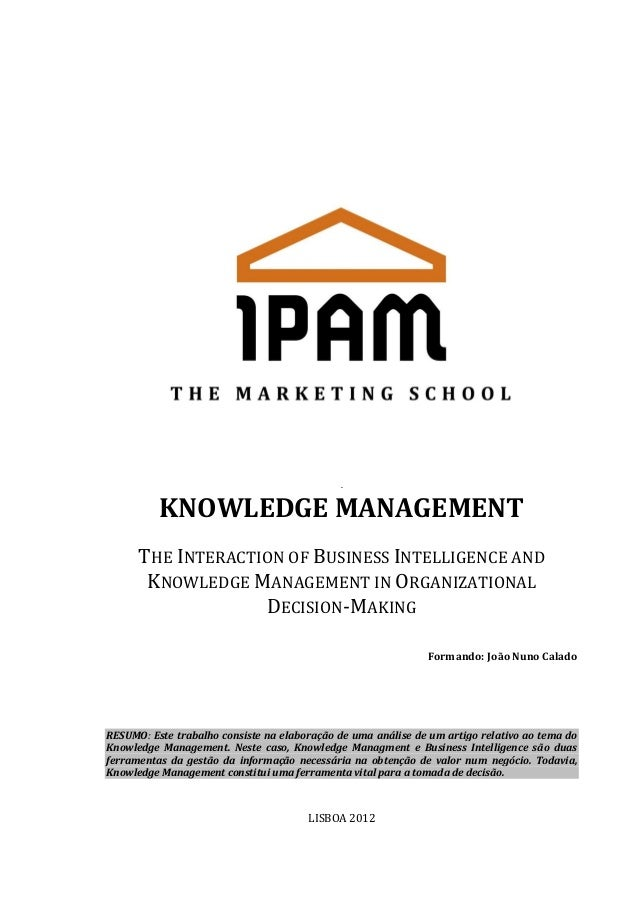 .  KNOWLEDGE MANAGEMENT THE INTERACTION OF BUSINESS INTELLIGENCE AND KNOWLEDGE MANAGEMENT IN ORGANIZATIONAL DECISION-MAKIN...