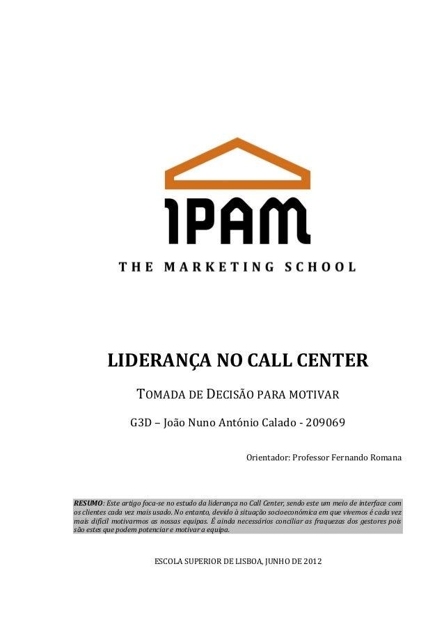 LIDERANÇA NO CALL CENTER TOMADA DE DECISÃO PARA MOTIVAR G3D – João Nuno António Calado - 209069 Orientador: Professor Fern...