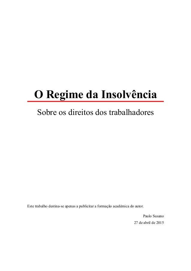 O Regime da Insolvência Sobre os direitos dos trabalhadores Este trabalho destina-se apenas a publicitar a formação académ...