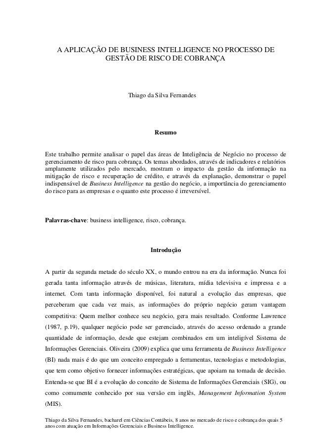 Thiago da Silva Fernandes, bacharel em Ciências Contábeis, 8 anos no mercado de risco e cobrança dos quais 5anos com atuaç...