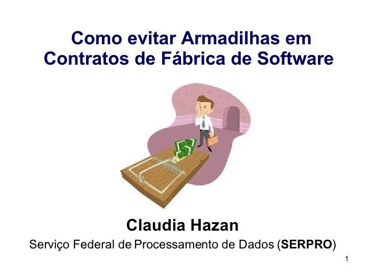 Como evitar Armadilhas em Contratos de Fábrica de Software   Claudia Hazan Serviço  Federal de Processamento de Dados ( SE...