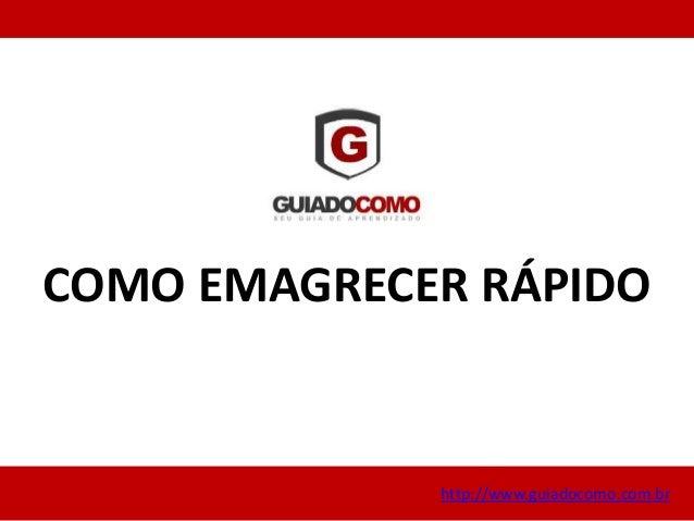 COMO EMAGRECER RÁPIDO http://www.guiadocomo.com.br