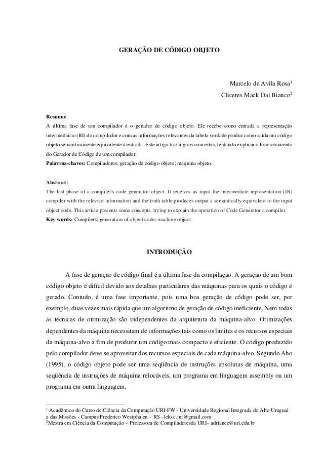 GERAÇÃO DE CÓDIGO OBJETO Marcelo de Avila Rosa1 Cliceres Mack Dal Bianco2 Resumo: A última fase de um compilador é o gerad...