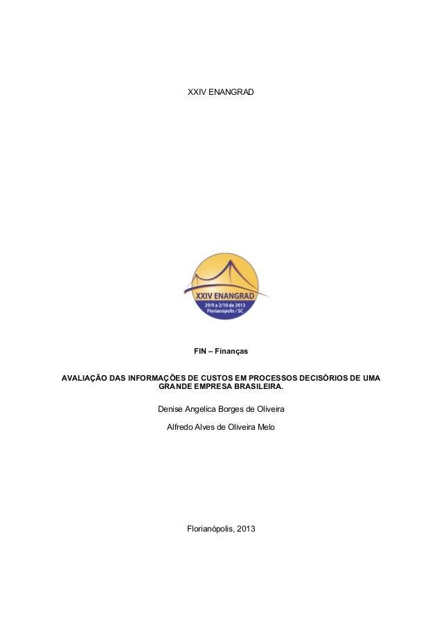 XXIV ENANGRAD  FIN – Finanças  AVALIAÇÃO DAS INFORMAÇÕES DE CUSTOS EM PROCESSOS DECISÓRIOS DE UMA  GRANDE EMPRESA BRASILEI...