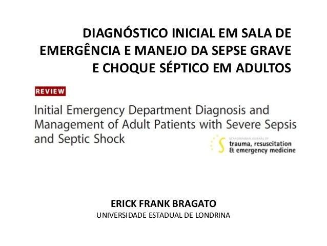 DIAGNÓSTICO INICIAL EM SALA DE EMERGÊNCIA E MANEJO DA SEPSE GRAVE E CHOQUE SÉPTICO EM ADULTOS ERICK FRANK BRAGATO UNIVERSI...