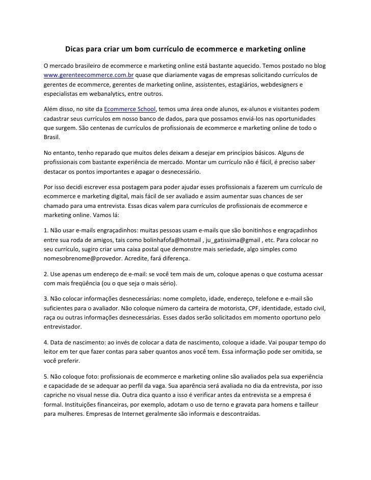 Dicas para criar um bom currículo de ecommerce e marketing online O mercado brasileiro de ecommerce e marketing online est...
