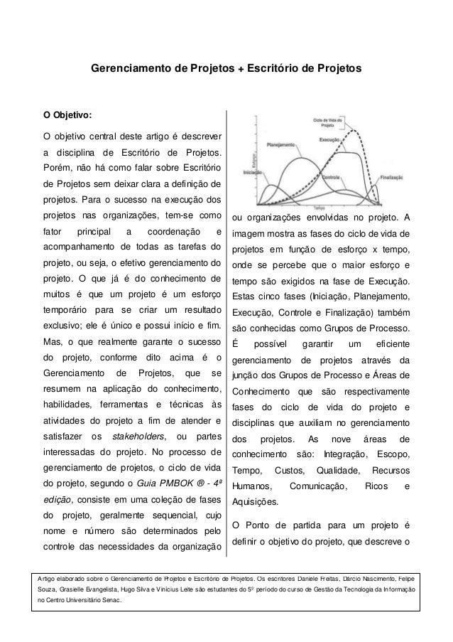 Gerenciamento de Projetos + Escritório de Projetos  O Objetivo:  O objetivo central deste artigo é descrever  a disciplina...