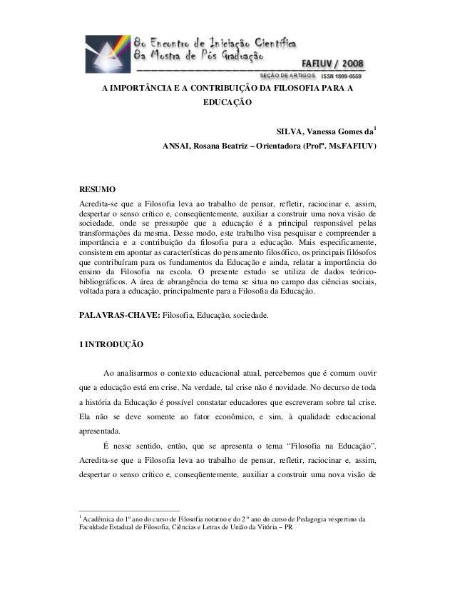 A IMPORTÂNCIA E A CONTRIBUIÇÃO DA FILOSOFIA PARA A EDUCAÇÃO SILVA, Vanessa Gomes da1 ANSAI, Rosana Beatriz – Orientadora (...