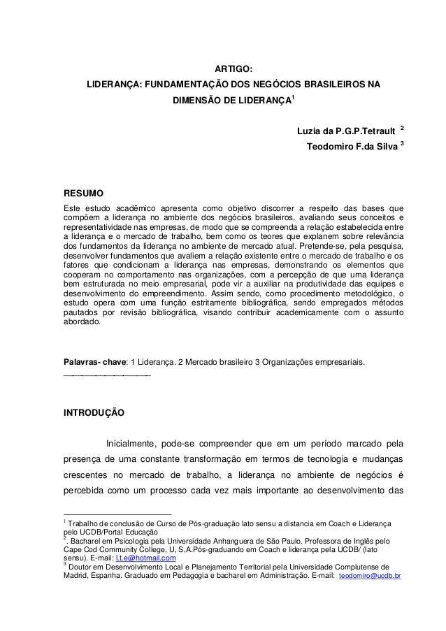 ARTIGO: LIDERANÇA: FUNDAMENTAÇÃO DOS NEGÓCIOS BRASILEIROS NA DIMENSÃO DE LIDERANÇA1 Luzia da P.G.P.Tetrault 2 Teodomiro F....