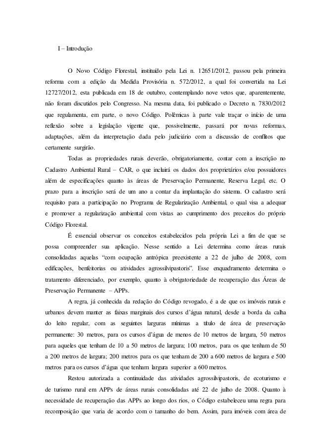 I – Introdução O Novo Código Florestal, instituído pela Lei n. 12651/2012, passou pela primeira reforma com a edição da Me...