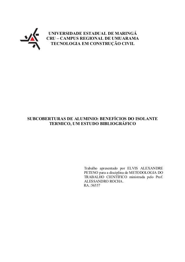 UNIVERSIDADE ESTADUAL DE MARINGÁ CRU – CAMPUS REGIONAL DE UMUARAMA TECNOLOGIA EM CONSTRUÇÃO CIVIL SUBCOBERTURAS DE ALUMINI...