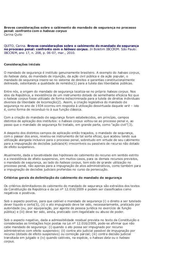 Breves considerações sobre o cabimento do mandado de segurança no processo penal: confronto com o habeas corpus Carina Qui...