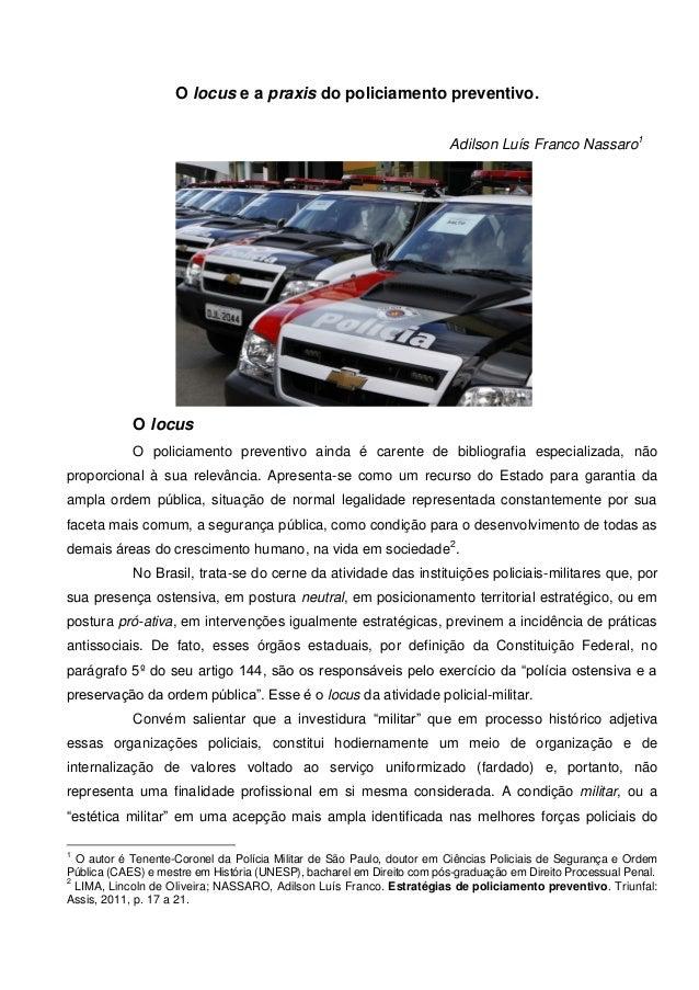 O locus e a praxis do policiamento preventivo. Adilson Luís Franco Nassaro1  O locus O policiamento preventivo ainda é car...
