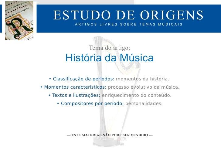 ESTUDO DE ORIGENS              ARTIGOS LIVRES SOBRE TEMAS MUSICAIS                    Tema do artigo:          História da...