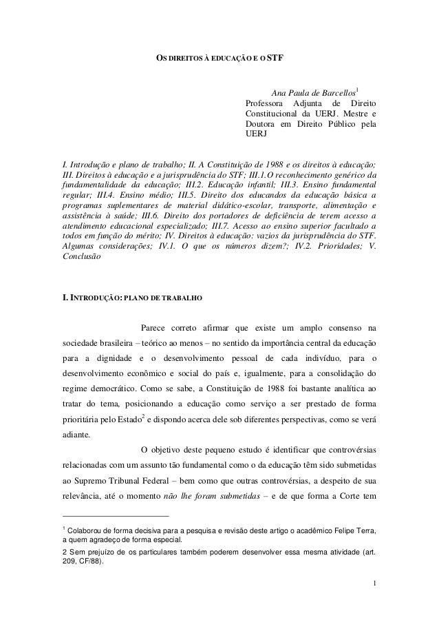 1 OS DIREITOS À EDUCAÇÃO E O STF Ana Paula de Barcellos1 Professora Adjunta de Direito Constitucional da UERJ. Mestre e Do...