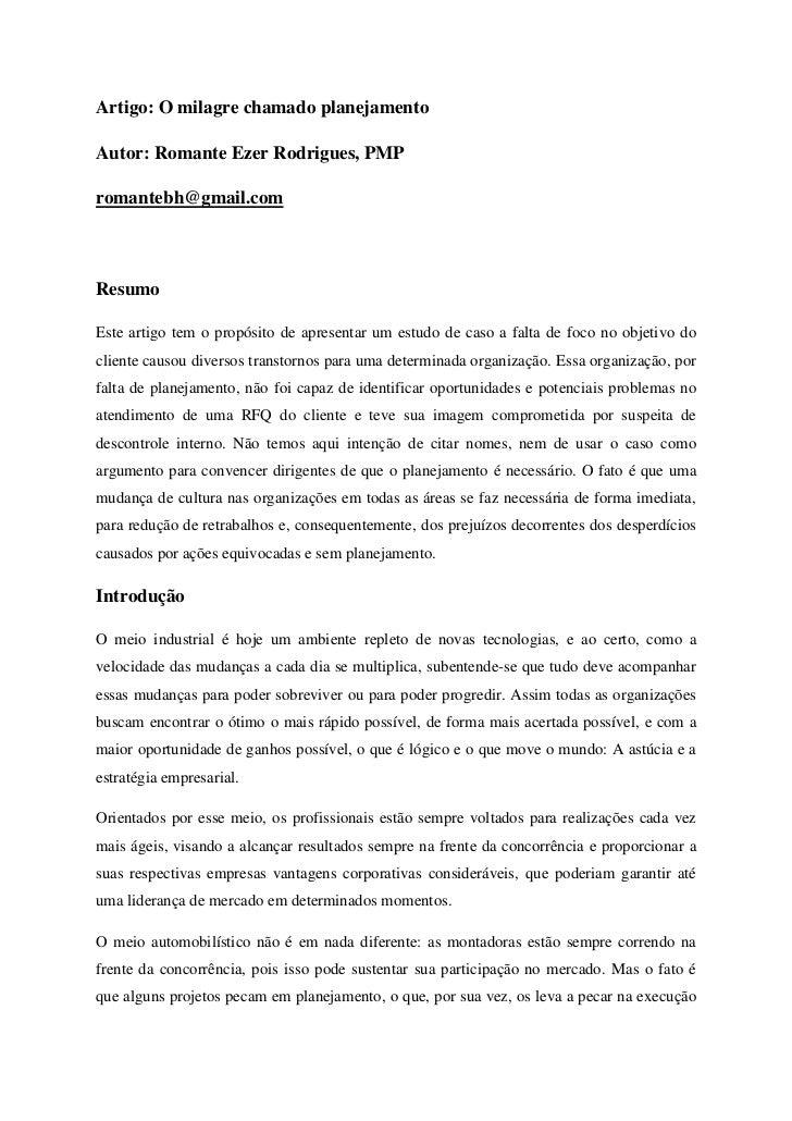 Artigo: O milagre chamado planejamento<br />Autor: Romante Ezer Rodrigues, PMP<br />romantebh@gmail.com<br />Resumo <br />...