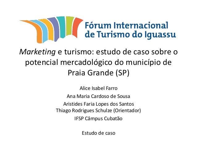 Marketing e turismo: estudo de caso sobre o potencial mercadológico do município de Praia Grande (SP) Alice Isabel Farro A...