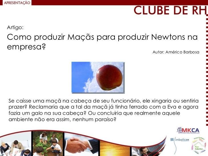 Artigo: Como produzir Maçãs para produzir Newtons na empresa? Autor: Américo Barbosa Se caísse uma maçã na cabeça de seu f...