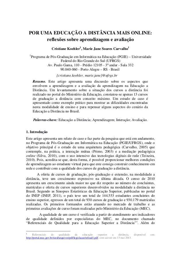POR UMA EDUCAÇÃO A DISTÂNCIA MAIS ONLINE:reflexões sobre aprendizagem e avaliaçãoCristiane Koehler1, Marie Jane Soares Car...