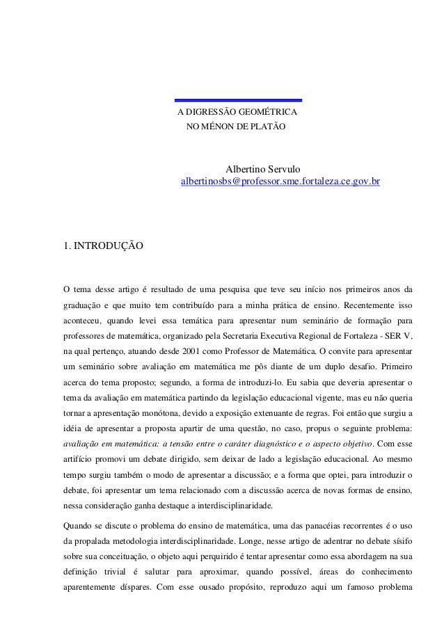 A DIGRESSÃO GEOMÉTRICA NO MÉNON DE PLATÃO  Albertino Servulo albertinosbs@professor.sme.fortaleza.ce.gov.br  1. INTRODUÇÃO...